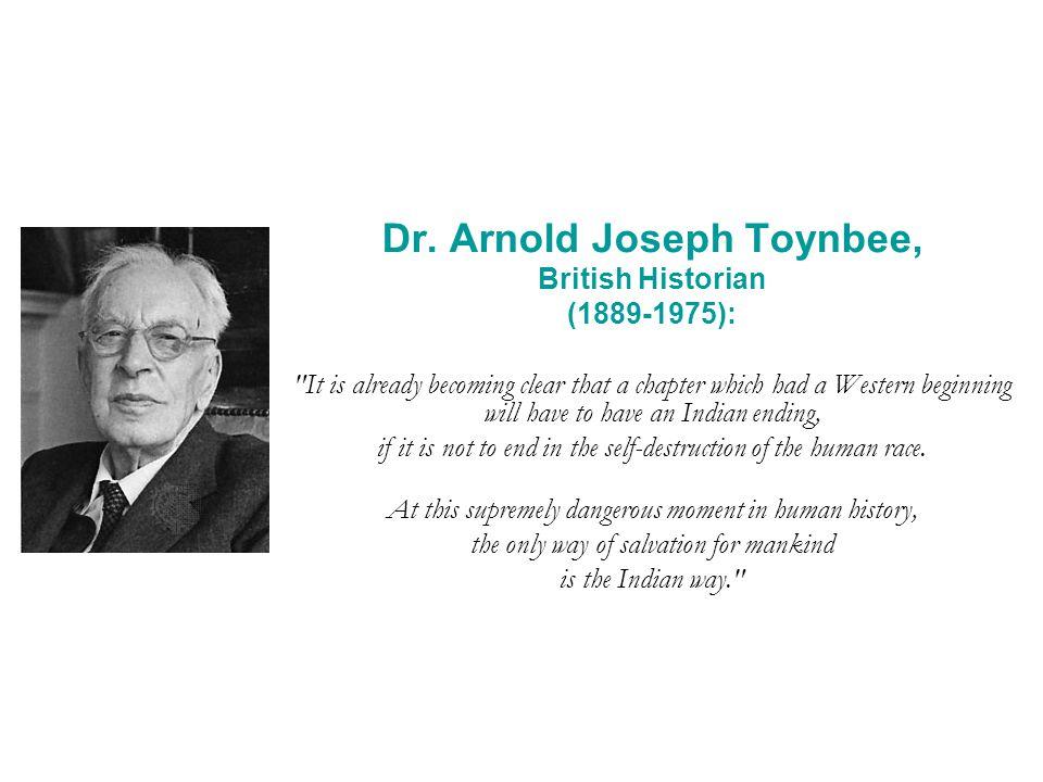 Dr. Arnold Joseph Toynbee, British Historian (1889-1975):