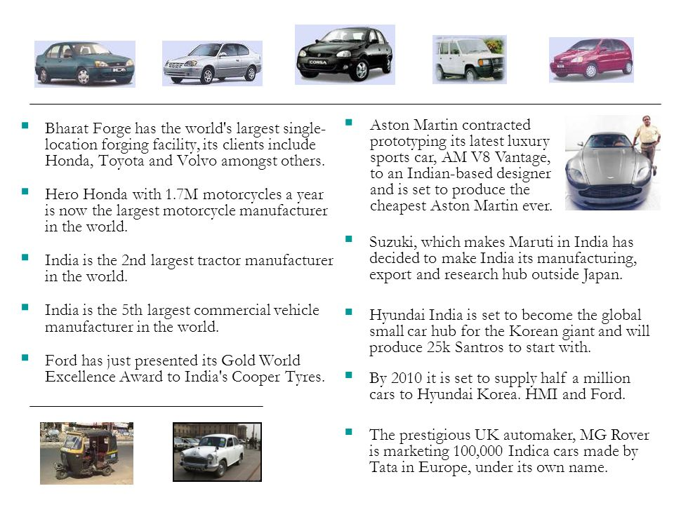 Bharat Forge has the world's largest single- location forging facility, its clients include Honda, Toyota and Volvo amongst others. Hero Honda with 1.