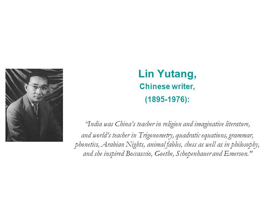 Lin Yutang, Chinese writer, (1895-1976): India was Chinas teacher in religion and imaginative literature, and worlds teacher in Trigonometry, quadrati