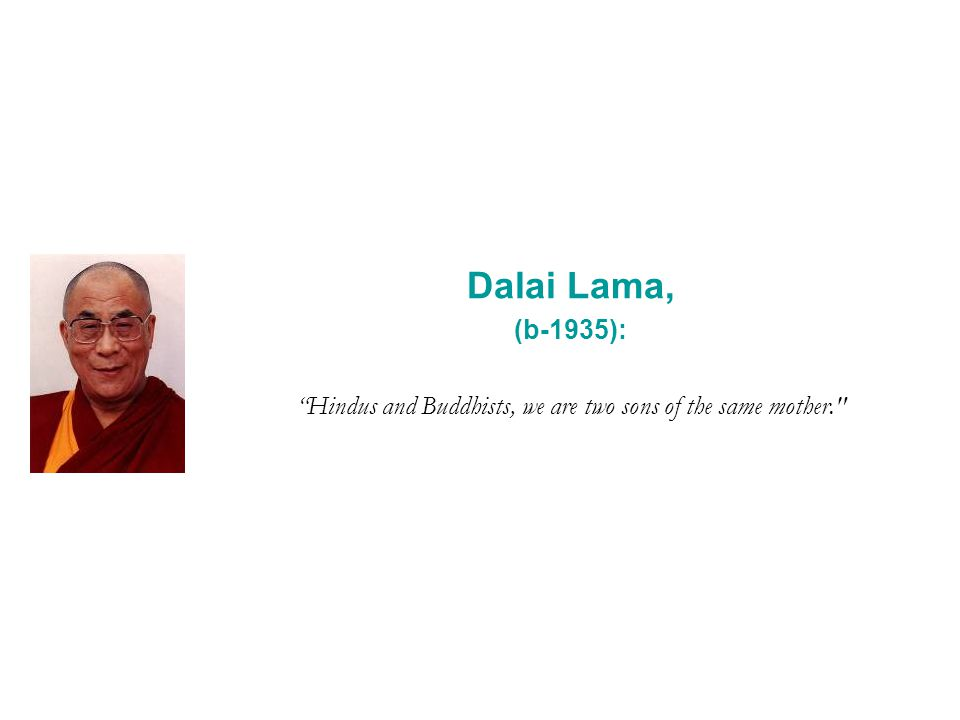 Dalai Lama, (b-1935): Hindus and Buddhists, we are two sons of the same mother.