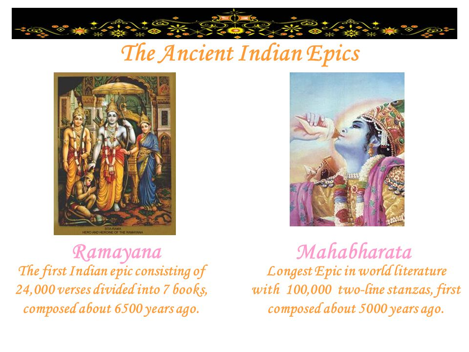 The Ancient Indian Epics Ramayana Mahabharata Longest Epic in world literature with 100,000 two-line stanzas, first composed about 5000 years ago. The