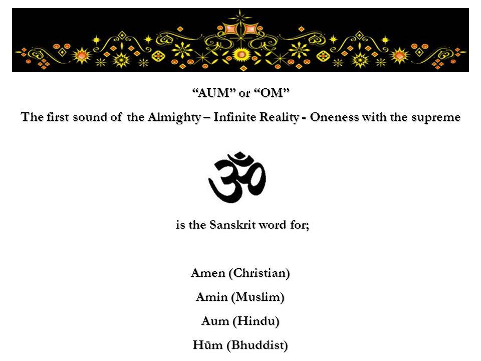 is the Sanskrit word for; is the Sanskrit word for; Amen (Christian) Amin (Muslim) Aum (Hindu) Hūm (Bhuddist) AUM or OM The first sound of the Almight