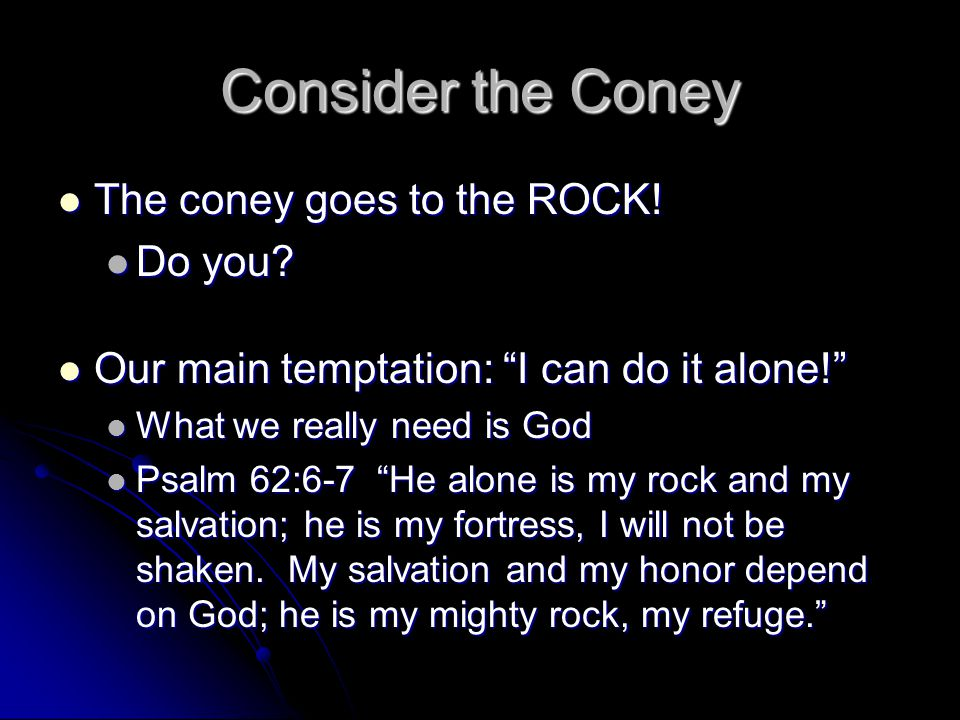Consider the Coney The coney goes to the ROCK! The coney goes to the ROCK! Do you? Do you? Our main temptation: I can do it alone! Our main temptation
