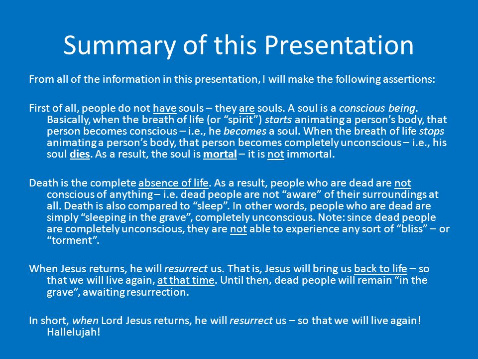 Summary of this Presentation From all of the information in this presentation, I will make the following assertions: First of all, people do not have souls – they are souls.
