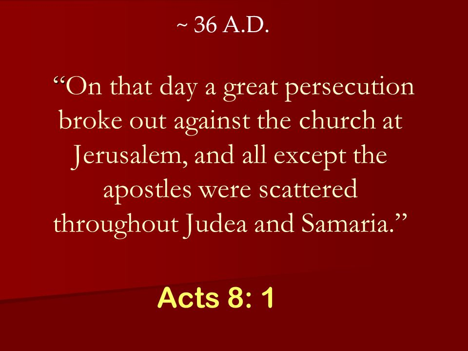 On that day a great persecution broke out against the church at Jerusalem, and all except the apostles were scattered throughout Judea and Samaria. Ac