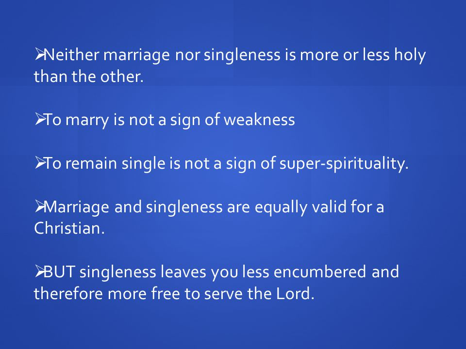 Neither marriage nor singleness is more or less holy than the other.