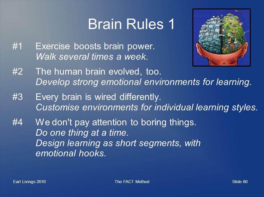 Slide 60 Earl Livings 2010The FACT Method Brain Rules 1 #1Exercise boosts brain power.