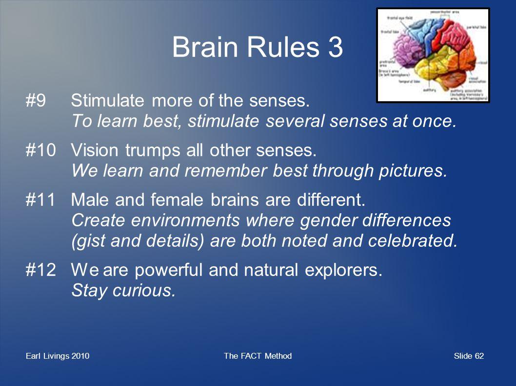 Slide 62 Earl Livings 2010The FACT Method Brain Rules 3 #9Stimulate more of the senses.