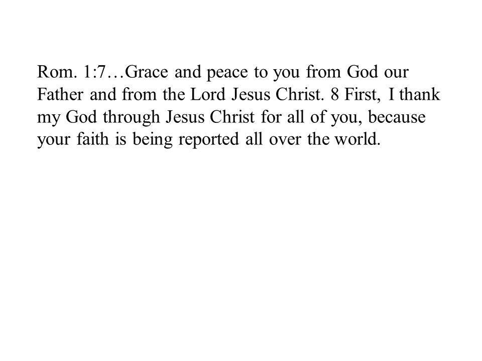 Rom. 1:7…Grace and peace to you from God our Father and from the Lord Jesus Christ.