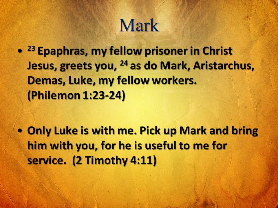 Mark 23 Epaphras, my fellow prisoner in Christ Jesus, greets you, 24 as do Mark, Aristarchus, Demas, Luke, my fellow workers. (Philemon 1:23-24) 23 Ep