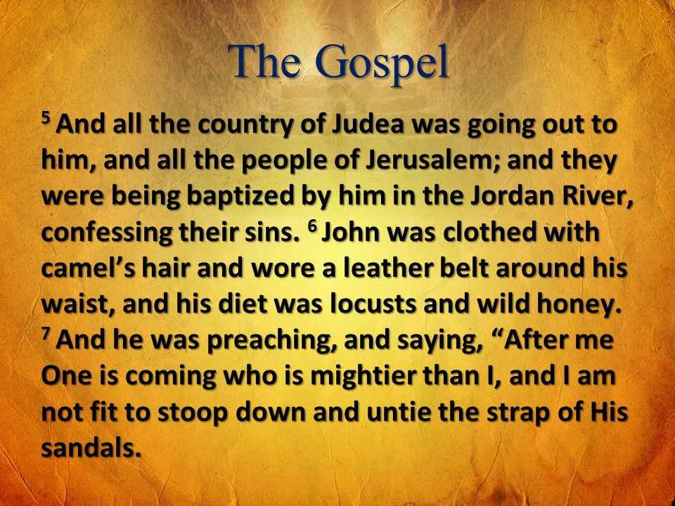 The Gospel 5 And all the country of Judea was going out to him, and all the people of Jerusalem; and they were being baptized by him in the Jordan Riv
