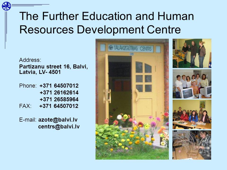 The Further Education and Human Resources Development Centre Address: Partizanu street 16, Balvi, Latvia, LV- 4501 Phone: +371 64507012 +371 26162614 +371 26585964 FAX: +371 64507012 E-mail: azote@balvi.lv centrs@balvi.lv