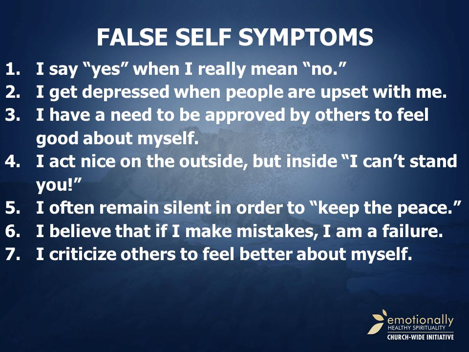 FALSE SELF SYMPTOMS 1.I say yes when I really mean no.