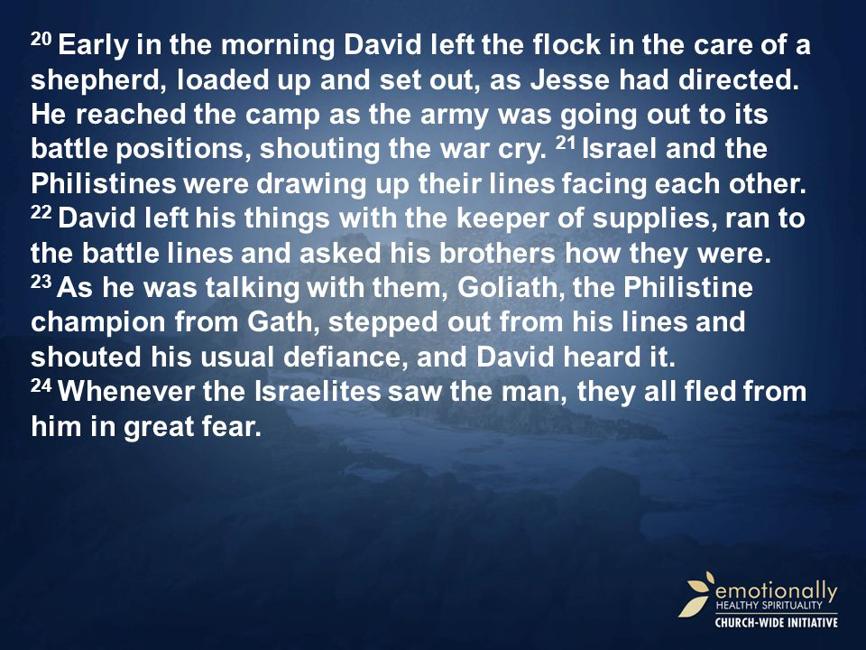 20 Early in the morning David left the flock in the care of a shepherd, loaded up and set out, as Jesse had directed.