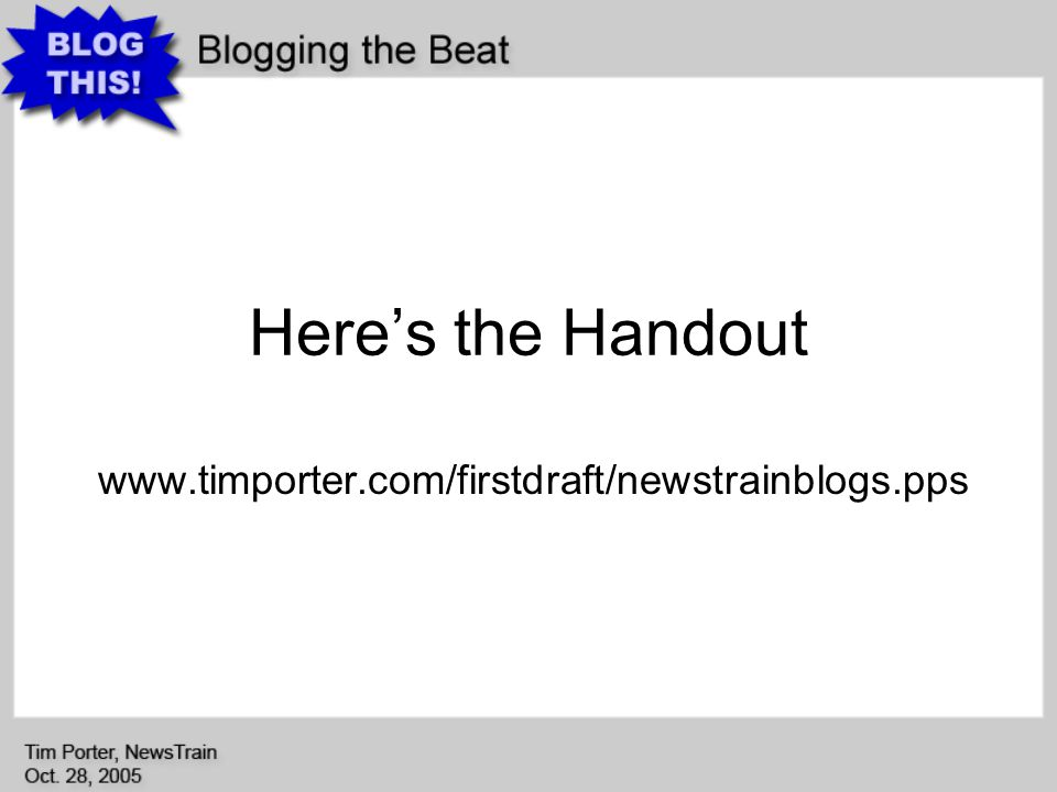 Heres the Handout www.timporter.com/firstdraft/newstrainblogs.pps