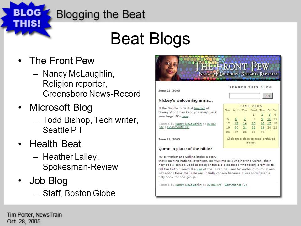 Beat Blogs The Front Pew –Nancy McLaughlin, Religion reporter, Greensboro News-Record Microsoft Blog –Todd Bishop, Tech writer, Seattle P-I Health Beat –Heather Lalley, Spokesman-Review Job Blog –Staff, Boston Globe