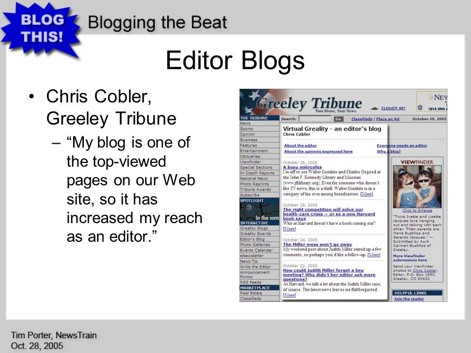 Editor Blogs Chris Cobler, Greeley Tribune –My blog is one of the top-viewed pages on our Web site, so it has increased my reach as an editor.