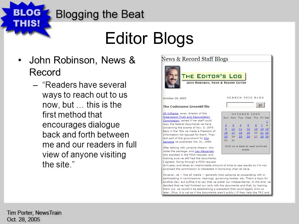 Editor Blogs John Robinson, News & Record –Readers have several ways to reach out to us now, but … this is the first method that encourages dialogue back and forth between me and our readers in full view of anyone visiting the site.