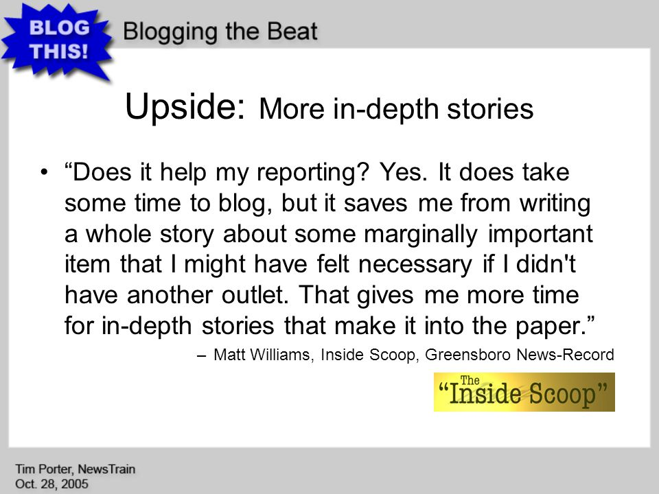 Upside: More in-depth stories Does it help my reporting.
