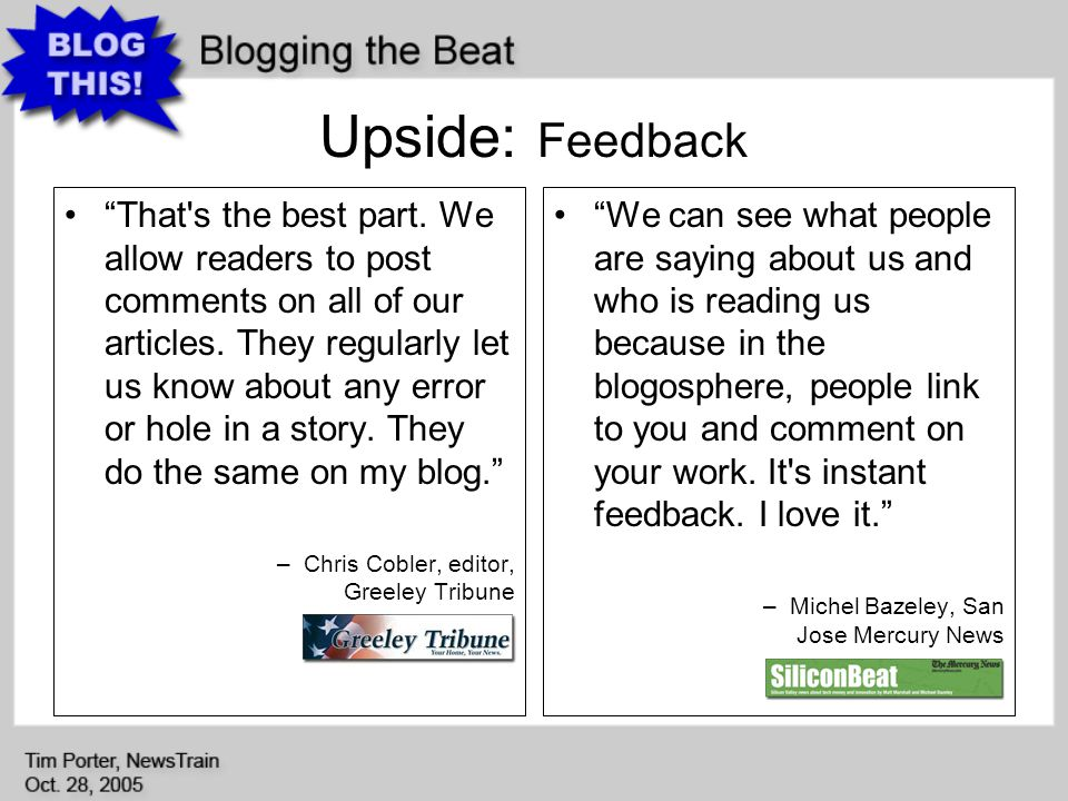 Upside: Feedback That s the best part. We allow readers to post comments on all of our articles.