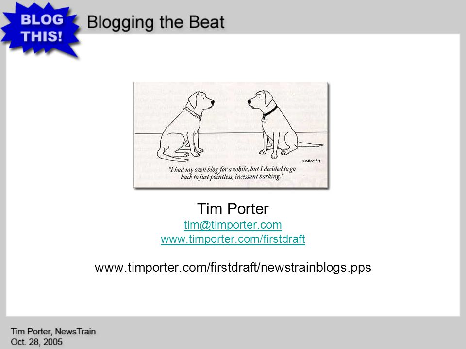 Tim Porter tim@timporter.com www.timporter.com/firstdraft www.timporter.com/firstdraft/newstrainblogs.pps