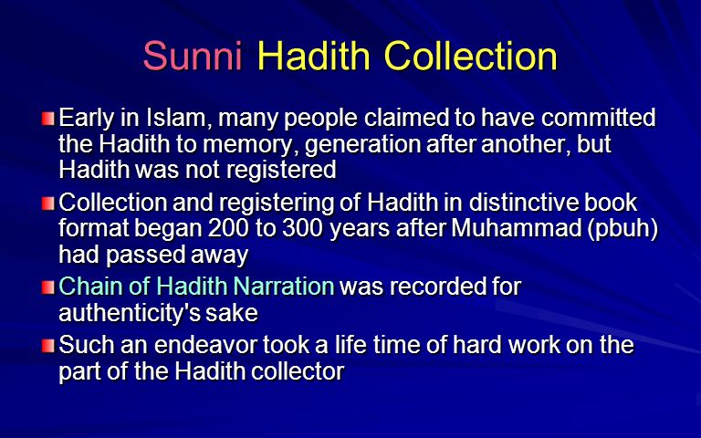 Sunni Hadith Collection Early in Islam, many people claimed to have committed the Hadith to memory, generation after another, but Hadith was not regis
