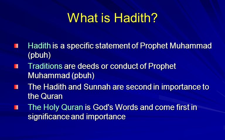 What is Hadith? Hadith is a specific statement of Prophet Muhammad (pbuh) Traditions are deeds or conduct of Prophet Muhammad (pbuh) The Hadith and Su