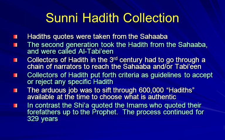 Sunni Hadith Collection Hadiths quotes were taken from the Sahaaba The second generation took the Hadith from the Sahaaba, and were called Al-Tabieen