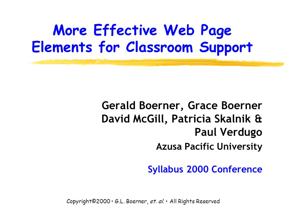 July (2000)More Effective Web Page Elements for Classroom Support 11 Before we start… Excellent References on Web Site Effectiveness… Fleming (1998) Web Navigation: Designing the User Experience.