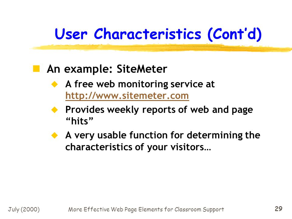 July (2000)More Effective Web Page Elements for Classroom Support 28 Determining User Characteristics Developing a web site must be based upon certain assumptions, such as: Browsers to support Languages to support Time Zone issues Operating Systems Technologies that can be used