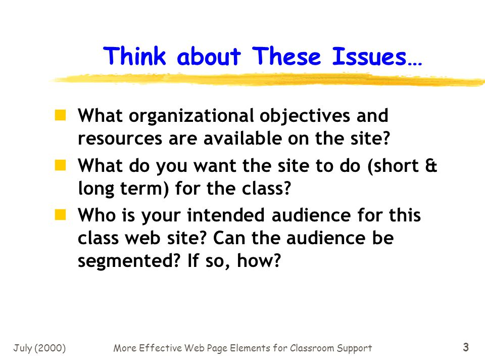 July (2000)More Effective Web Page Elements for Classroom Support 13 The Approach to our Analysis The following Top 10 List will present key user pet peeves in the order of importance, stressing: What DONT users like… What can be done to remedy the problem with the web site, and Examples of the principle, with a focus on GOOD examples!