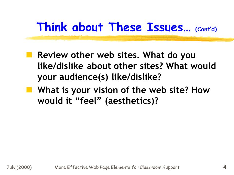 July (2000)More Effective Web Page Elements for Classroom Support 24 Web Sites as Showcase for Designer Decisions: Does the site focus on the information needs of the user.