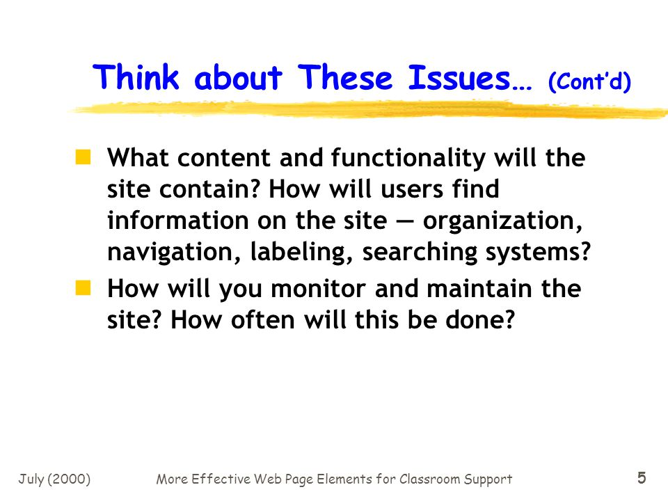 July (2000)More Effective Web Page Elements for Classroom Support 45 Scenario #5 (Contd) The Online Course The Advantages: Anytime, Anywhere Learning Fits into the schedule of the student The Disadvantages: High impact on teacher for both preparation and delivery up to 10 times the work.