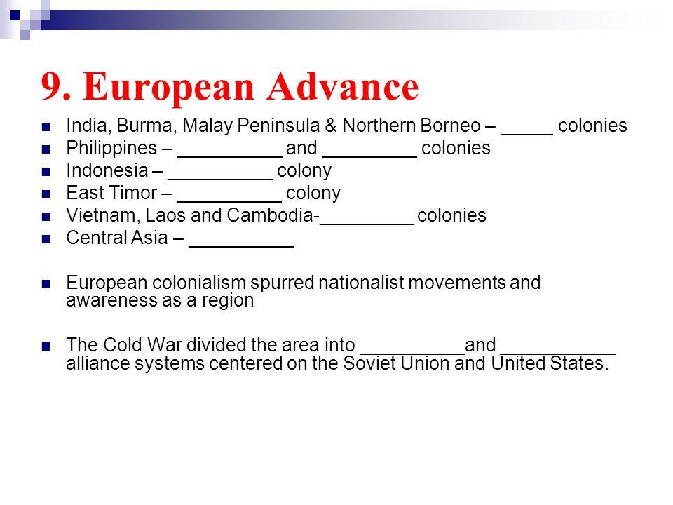 9. European Advance India, Burma, Malay Peninsula & Northern Borneo – _____ colonies Philippines – __________ and _________ colonies Indonesia – _____