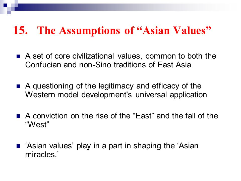 15. The Assumptions of Asian Values A set of core civilizational values, common to both the Confucian and non-Sino traditions of East Asia A questioni