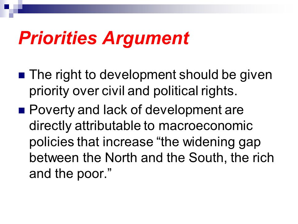 Priorities Argument The right to development should be given priority over civil and political rights.