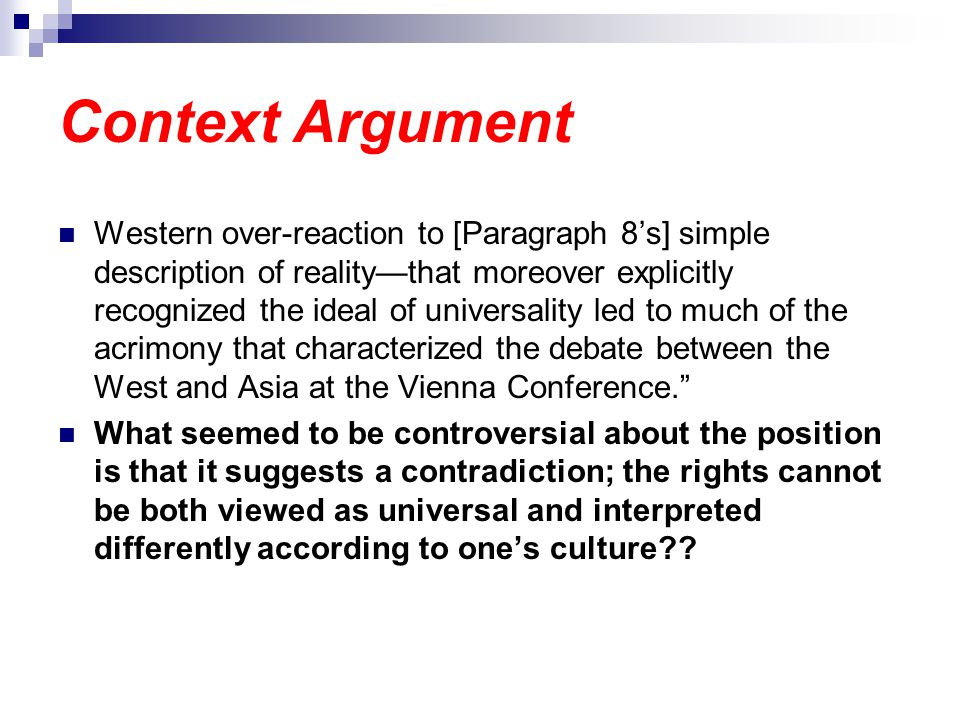 Context Argument Western over-reaction to [Paragraph 8s] simple description of realitythat moreover explicitly recognized the ideal of universality led to much of the acrimony that characterized the debate between the West and Asia at the Vienna Conference.