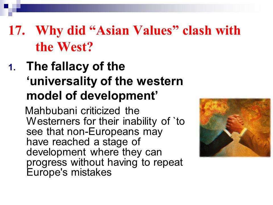 17.Why did Asian Values clash with the West. 1.