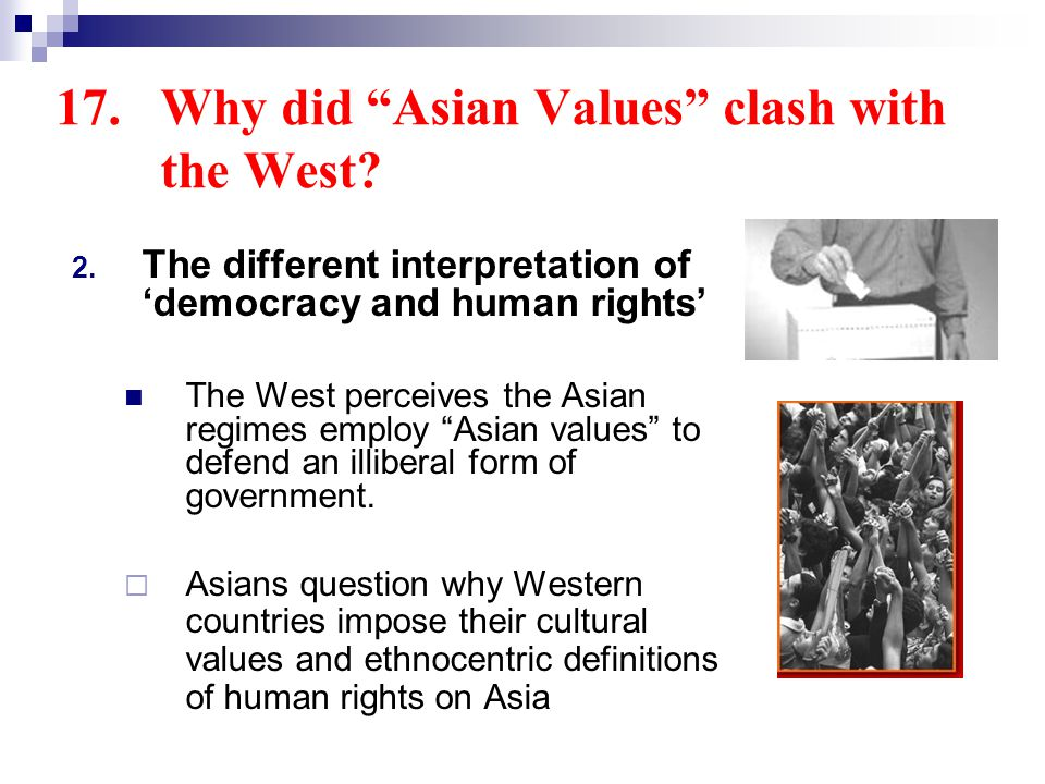 17.Why did Asian Values clash with the West. 2.