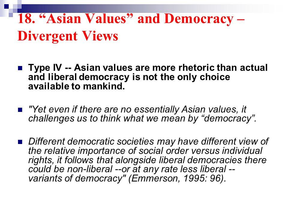 18. Asian Values and Democracy – Divergent Views Type IV -- Asian values are more rhetoric than actual and liberal democracy is not the only choice av