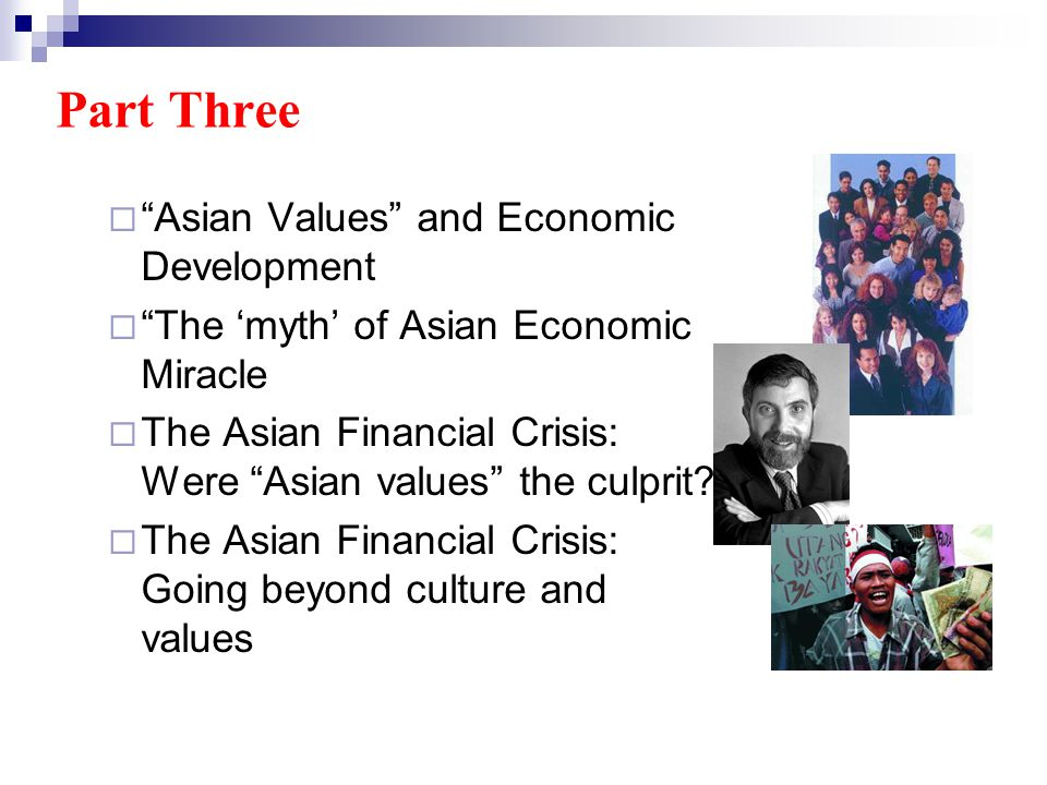 Asian Values and Economic Development The myth of Asian Economic Miracle The Asian Financial Crisis: Were Asian values the culprit.