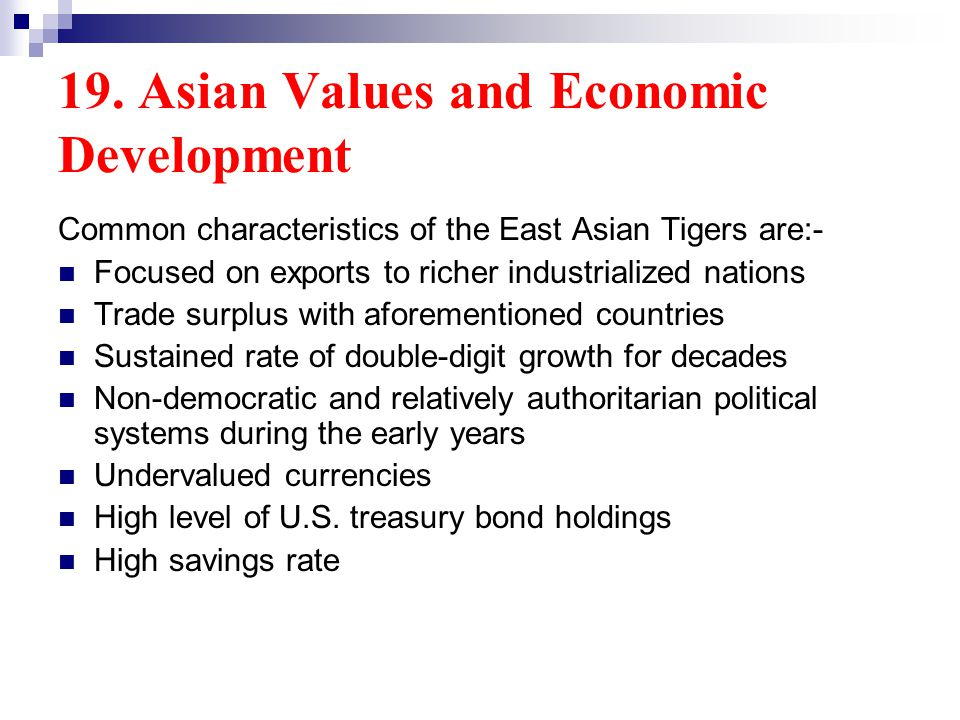 19. Asian Values and Economic Development Common characteristics of the East Asian Tigers are:- Focused on exports to richer industrialized nations Tr