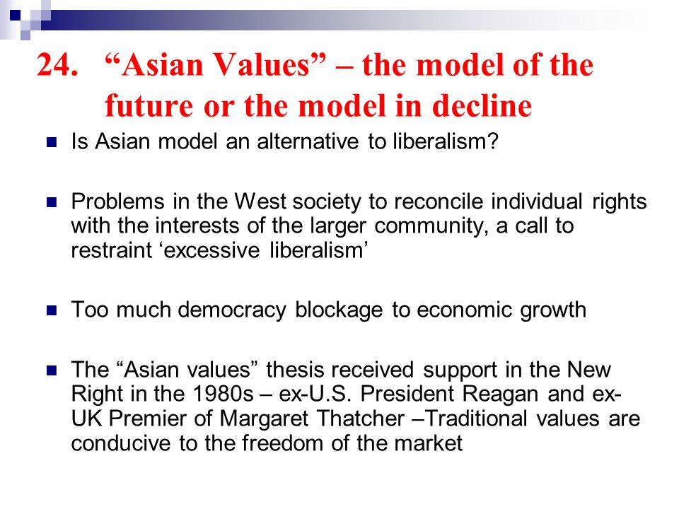 24.Asian Values – the model of the future or the model in decline Is Asian model an alternative to liberalism.