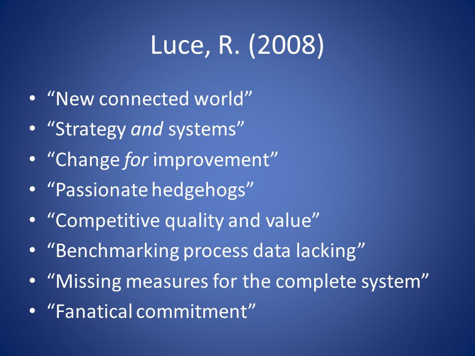 Luce, R. (2008) New connected world Strategy and systems Change for improvement Passionate hedgehogs Competitive quality and value Benchmarking proces
