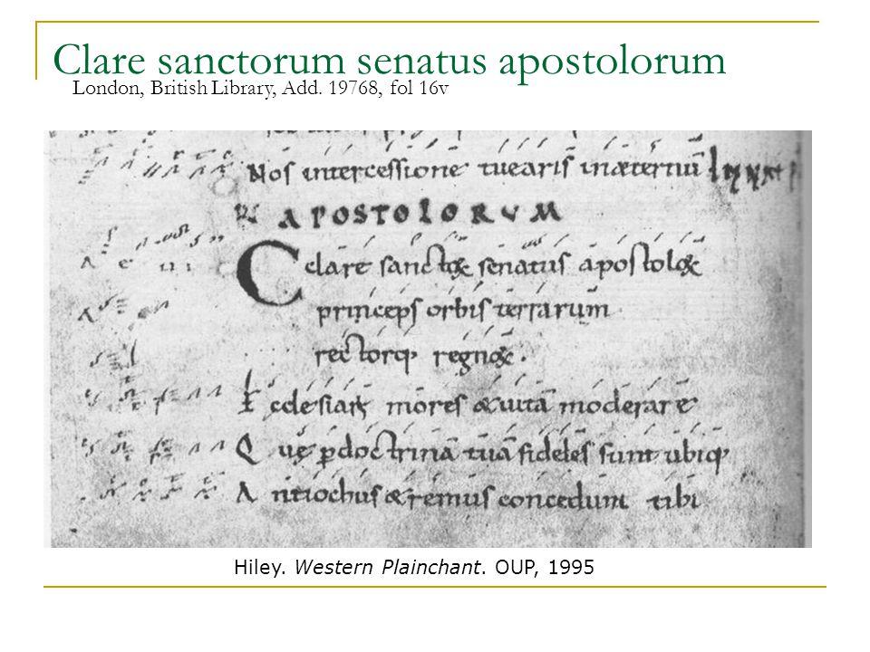 Clare sanctorum senatus apostolorum London, British Library, Add. 19768, fol 16v Hiley. Western Plainchant. OUP, 1995