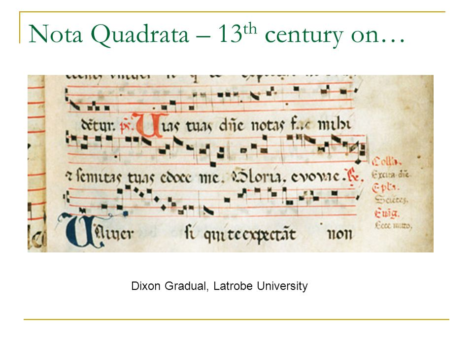 Nota Quadrata – 13 th century on… Dixon Gradual, Latrobe University