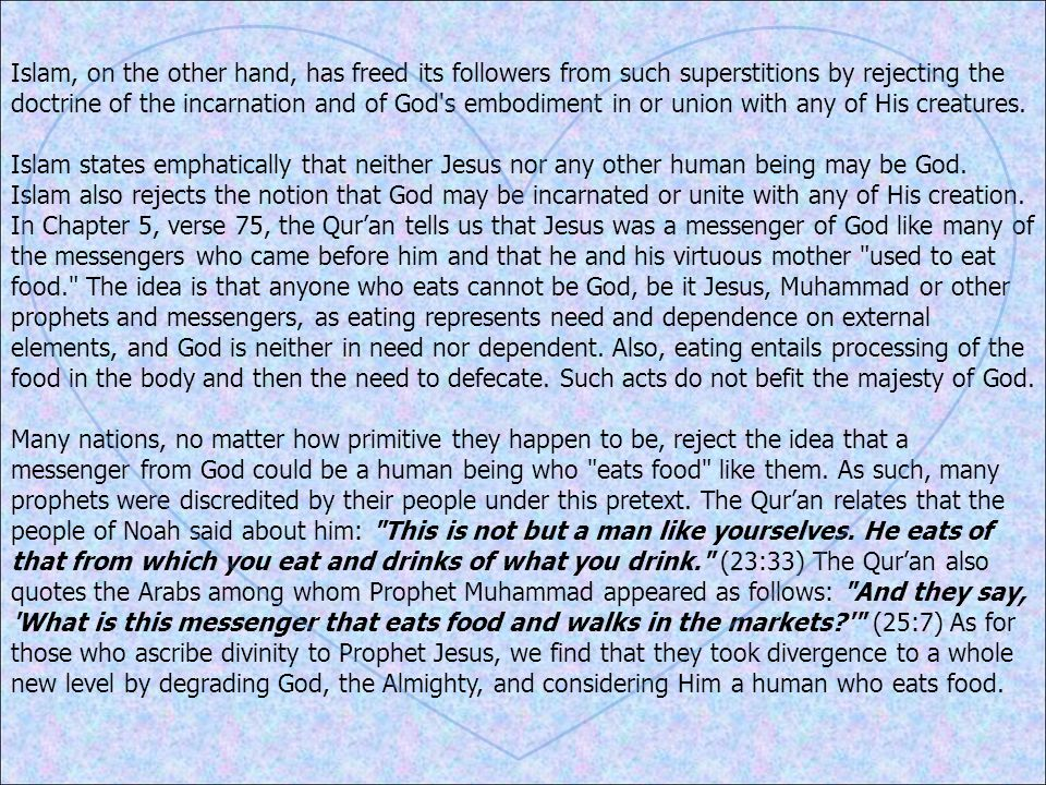 Islam, on the other hand, has freed its followers from such superstitions by rejecting the doctrine of the incarnation and of God's embodiment in or u