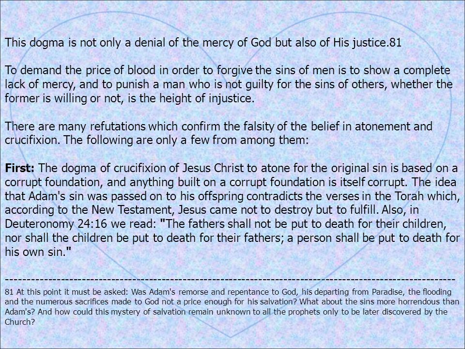 This dogma is not only a denial of the mercy of God but also of His justice.81 To demand the price of blood in order to forgive the sins of men is to