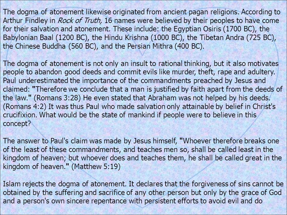 The dogma of atonement likewise originated from ancient pagan religions. According to Arthur Findley in Rock of Truth, 16 names were believed by their
