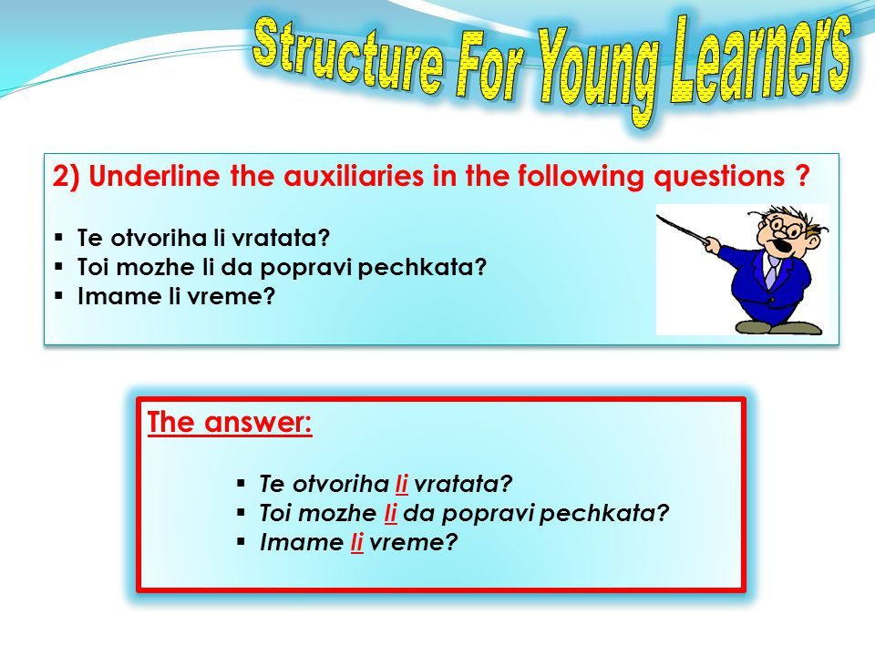 2) Underline the auxiliaries in the following questions .